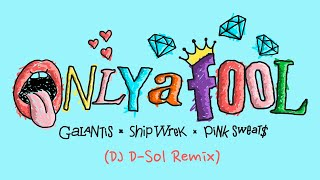 Galantis x Ship Wrek x Pink Sweat$ - Only A Fool DJ D-Sol Remix