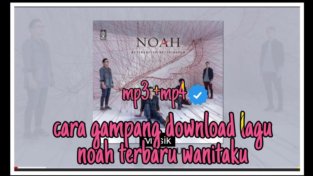 Cara Download Lagu Terbaru Noah Wanitaku Dari Youtube Youtube