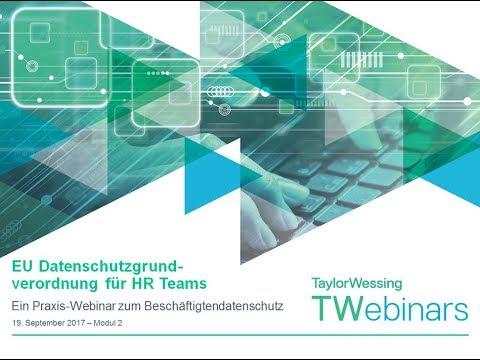 Taylor Wessing Webinar  19.09.2017 EU Datenschutzgrundverordnung für HR Teams - Modul 2