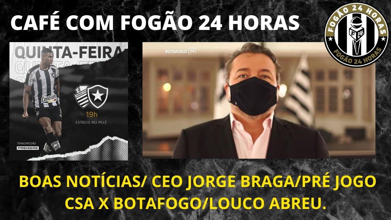 BOAS NOTÍCIAS/ CEO JORGE BRAGA/PRÉ JOGO CSA X BOTAFOGO/LOUCO ABREU.