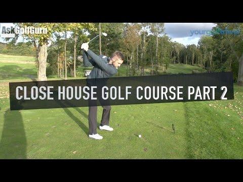 Close House Golf Course Part 2