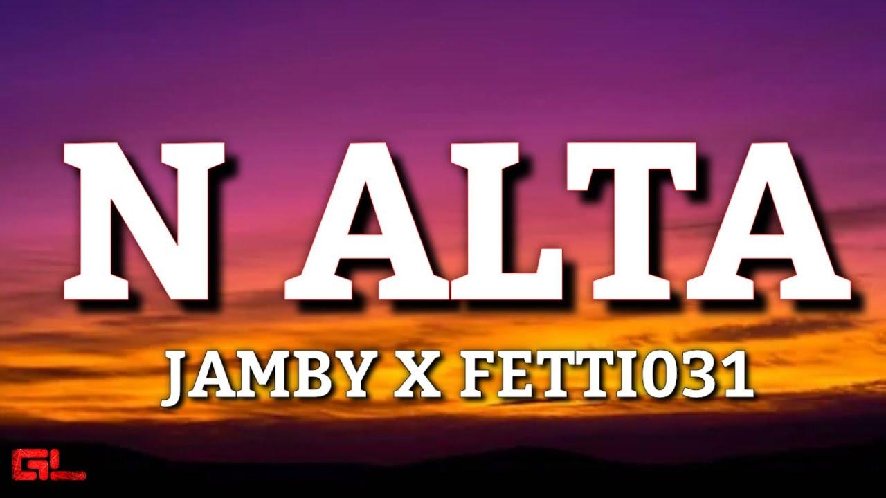 Download N Alta - Jamby El Favo X Fetti031 (Letras/Lyrics) 🎵