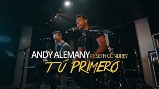 Andy Alemany featuring Seth Condrey   Tú Primero (Video Oficial)