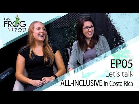 The Frog Pod EP05: Lets Talk ALL-INCLUSIVE In Costa Rica