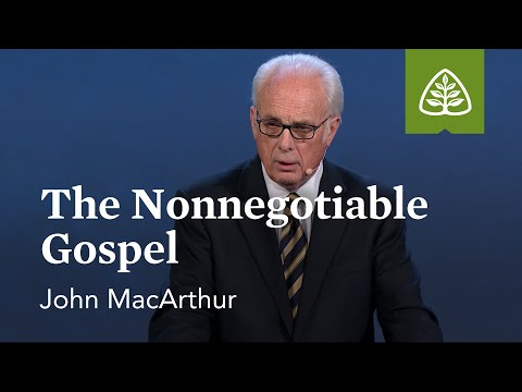 John MacArthur: The Nonnegotiable Gospel