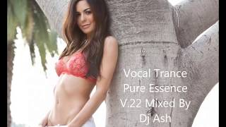 ~ Vocal Trance Pure Essence V.22 Mixed By Dj Ash ~