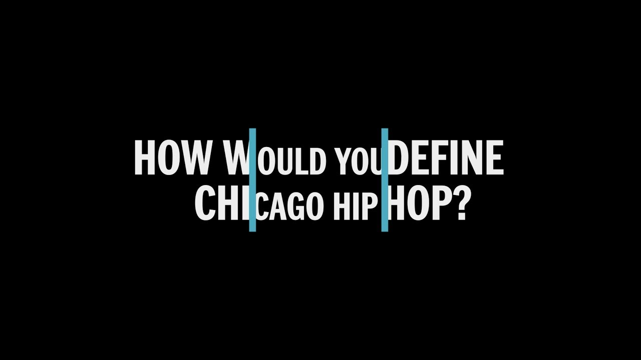 How Would You Define Chicago Hip Hop?