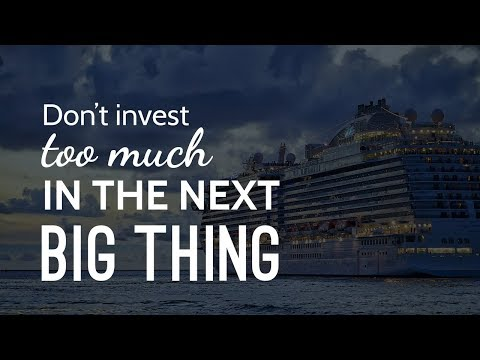 Don't Invest Too Much In The Next Big Thing