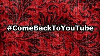 #ComeBackToYouTube
