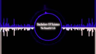 Drum & Bass:  Bachelors Of Science - The Beautiful Life