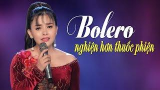 Tuyệt phẩm Bolero NGHIỆN HƠN THUỐC PHIỆN - LK Đoạn Tái Bút - Không Nghe Thì Quá Phí