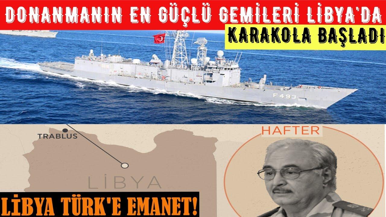 Türk Donanmasının En Güçlü Savaş Gemileri Libya Karasularında Karakola Başladı! Libya Türk'e Em