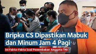 Fakta-fakta Penembakan Prajurit TNI, Bripka CS Dipastikan Mabuk dan Minum Jam 4 Pagi