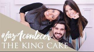 #FazAcontecer com The King Cake