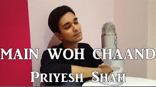 MAIN WOH CHAAND - Teraa Surroor | Cover by Priyesh Shah