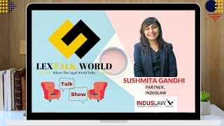 LexTalk World Talk Show with Sushmita Gandhi, Partner at IndusLaw
