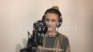Love on the brain - Rihanna (cover by Wiktoria Tracz)