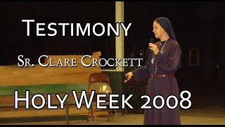 Testimony of Sr. Clare Crockett, SHM  - Holy Week 2008