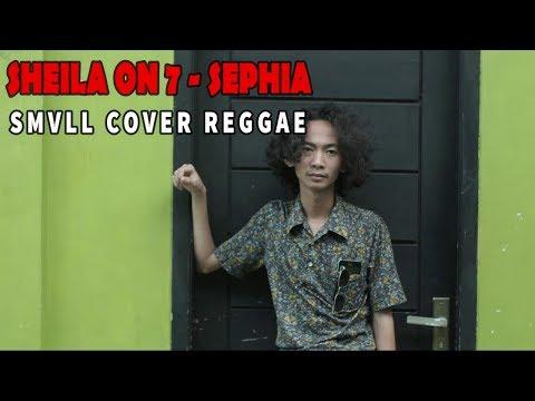 SMVLL SEPHIA SHEILA ON 7 LIRIK (REGGAE COVER)