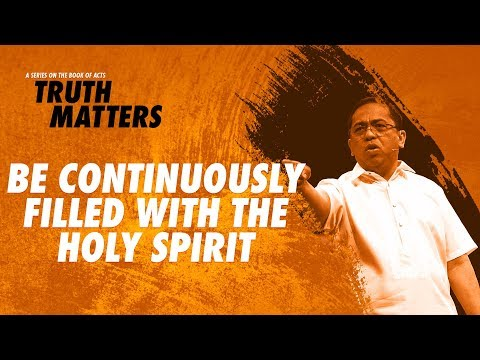 Truth Matters - Be Continuously Filled with the Holy Spirit - Bong Saquing