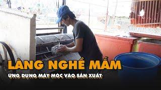 Làng nghề mắm ứng dụng máy móc vào sản xuất