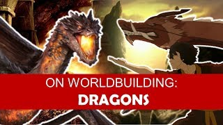 On Worldbuilding: Dragons [ The Last Airbender l Smaug l Game of Thrones ] PART ONE