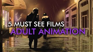 5 Must-See Films | Adult Animation