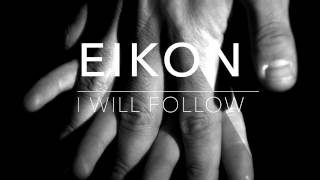 EIkon - I Will Follow