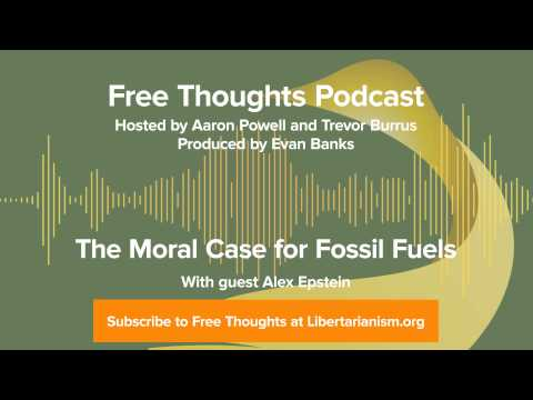 Ep. 60: The Moral Case for Fossil Fuels (with Alex Epstein)