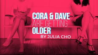 CORA AND DAVE ARE GETTING OLDER by Julia Cho