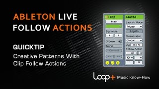 Creative Patterns With Clip Follow Actions in Ableton - Loop+ Quick Tip