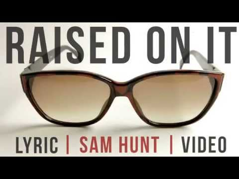 Raised On It | Sam Hunt | LYRICS on screen! | HD