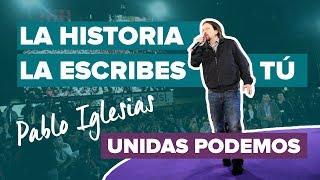 LA HISTORIA LA ESCRIBES TÚ, con Unidas Podemos y Pablo Iglesias