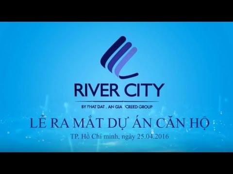 Phần 1 – Lễ ra mắt dự án căn hộ cao cấp River City tại White Palace ngày 25.4.2016