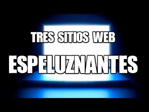TRES SITIOS WEB ESPELUZNANTES