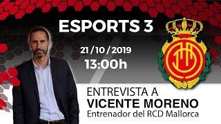 ESPORTS 3 // Entrevista a Vicente Moreno, entrenador del RCD Mallorca