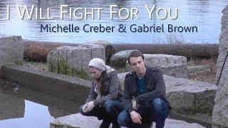 I WILL FIGHT FOR YOU - Michelle Creber & Gabriel Brown
