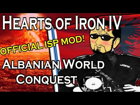 Hearts Of Iron 4: ALBANIAN WORLD CONQUEST - ISP MOD!