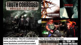 Truth Corroded - The Great Waste Of Flesh