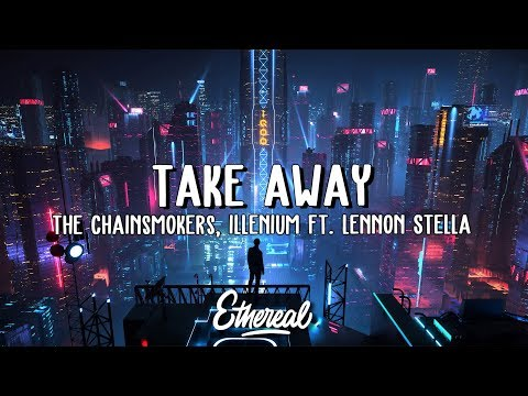 The Chainsmokers & Illenium – Takeaway (Lyrics) ft. Lennon Stella