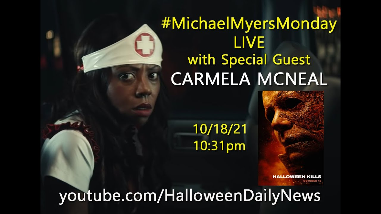 Michael Myers Monday Live - 10/18/21 - Special Guest CARMELA MCNEAL from 'HALLOWEEN KILLS'!