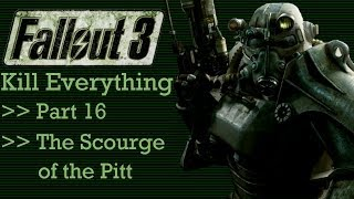 Fallout 3: Kill Everything - Part 16 - The Scourge of the Pitt