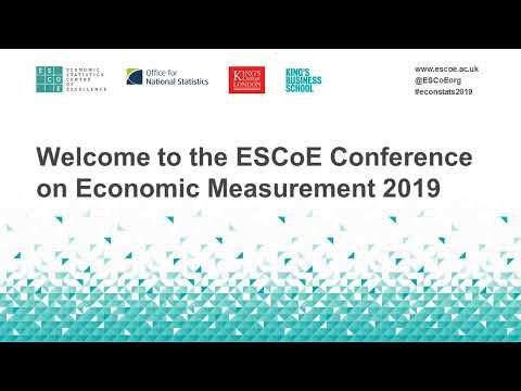 King's Business School | ESCoE Conference On Economic Measurement 2019 | 9 May - Morning