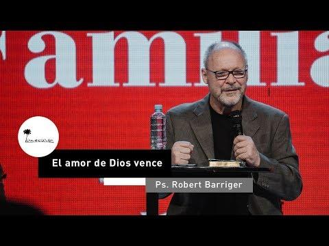 El amor de Dios vence | Ps. Robert Barriger