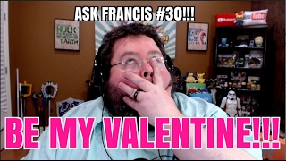 BE MY VALENTINE? ASK FRANCIS #30!