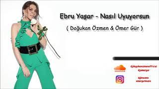 Ebru Yaşar - Nasıl Uyuyorsun (Doğukan Özmen & Ömer Gür Remix) Resimi