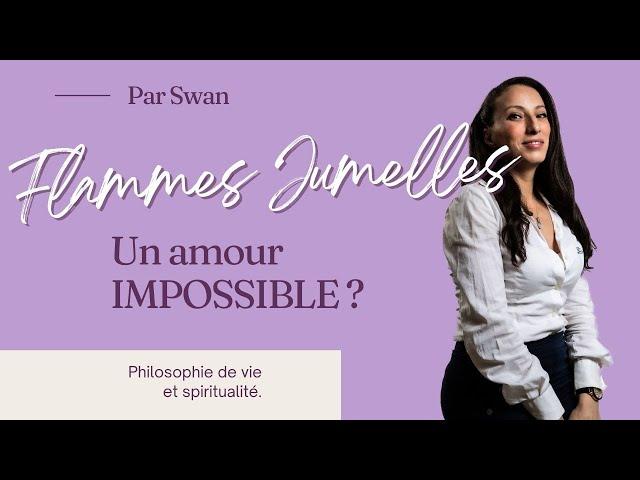 FLAMMES JUMELLES: Un AMOUR IMPOSSIBLE?