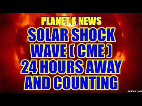 PLANET X NEWS - SOLAR SHOCK WAVE CME 24 HOURS AWAY AND COUNTING MAY 25TH 2017