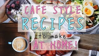 CAFE STYLE RECIPES to make AT HOME!