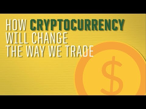 How Cryptocurrency Will Change The Way We Trade